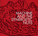 MACHINE AND THE SYNERGETIC NUTS / MACHINE AND THE SYNERGETIC NUTS