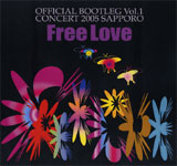 FREE LOVE / OFFICIAL BOOTLEG Vol.1 CONCERT 2005 SAPPORO