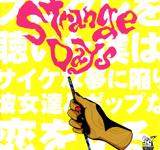 Strange Days -Progre Wo Kiita Boku Ha.Psyche Na Yume Ni Ochiiri.Kanojo Tachi To Pop Na Koi Wo Suru.